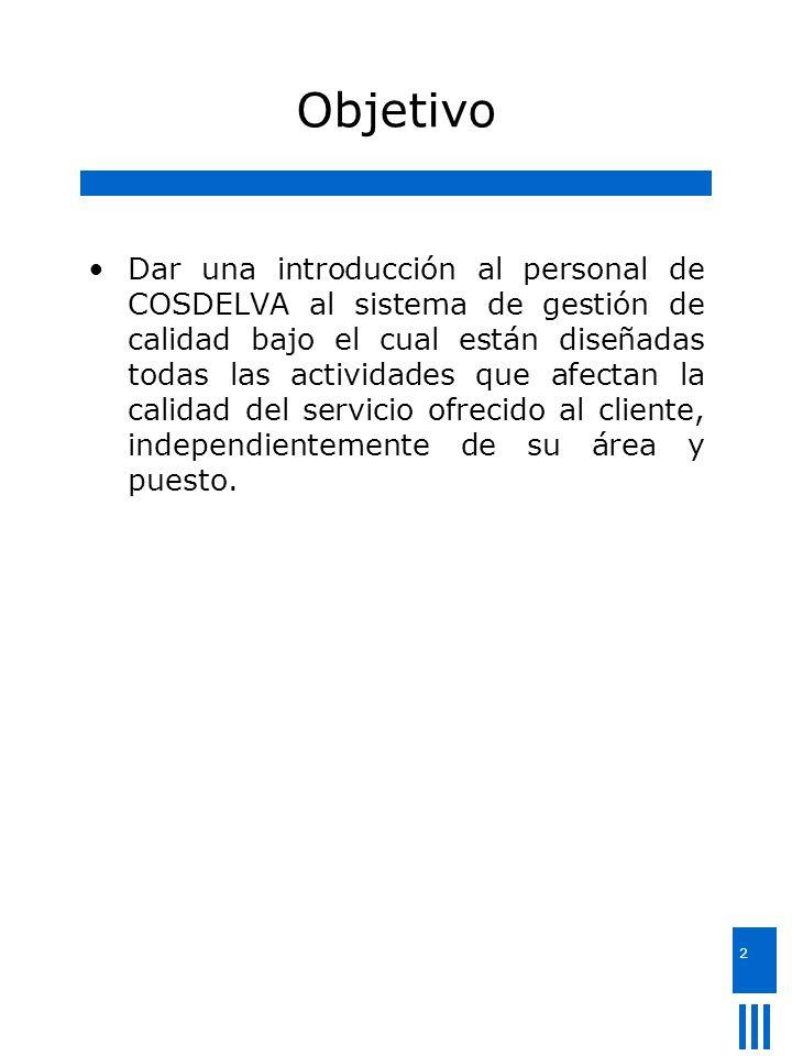 2 Objetivo Dar una introducción al personal de COSDELVA al sistema de gestión de calidad bajo el cual están diseñadas todas las actividades que afecta