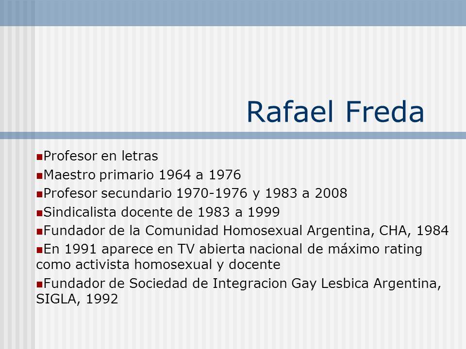 Rafael Freda Profesor en letras Maestro primario 1964 a 1976 Profesor secundario 1970-1976 y 1983 a 2008 Sindicalista docente de 1983 a 1999 Fundador