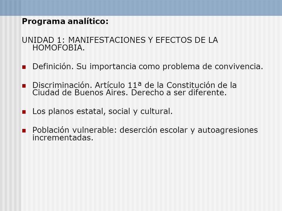 Programa analítico: UNIDAD 1: MANIFESTACIONES Y EFECTOS DE LA HOMOFOBIA. Definición. Su importancia como problema de convivencia. Discriminación. Artí