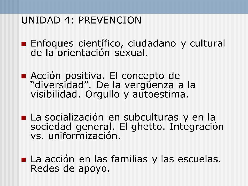 UNIDAD 4: PREVENCION Enfoques científico, ciudadano y cultural de la orientación sexual. Acción positiva. El concepto de diversidad. De la vergüenza a
