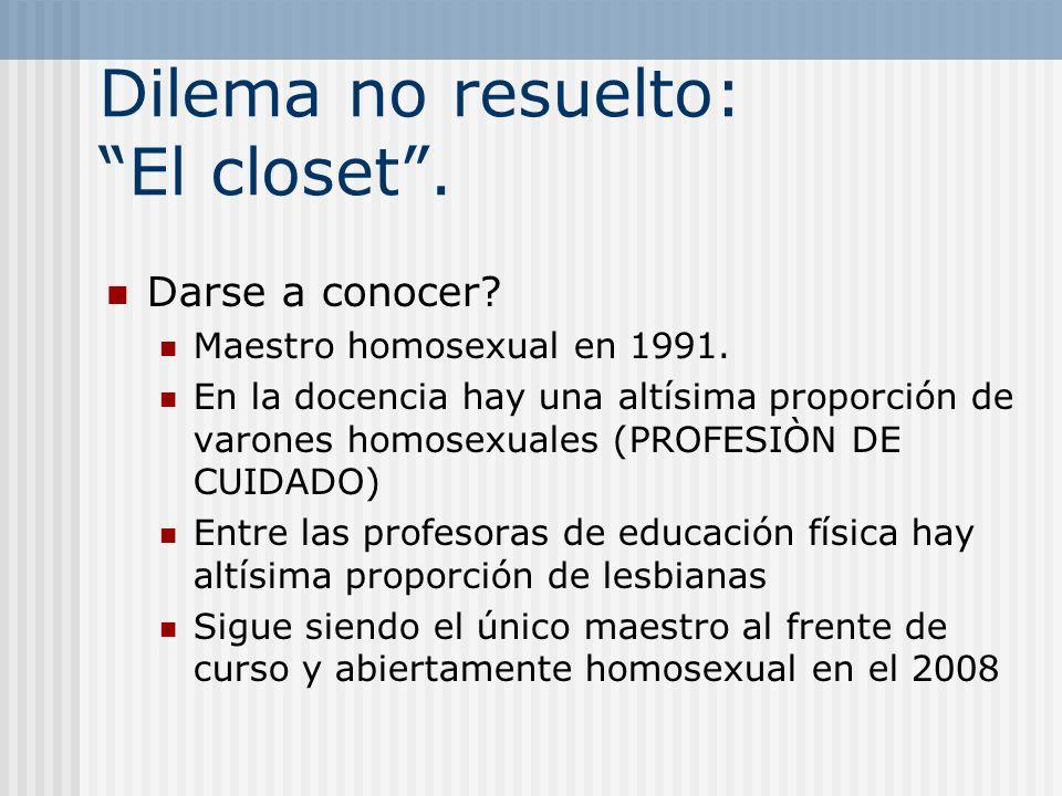 Dilema no resuelto: El closet. Darse a conocer? Maestro homosexual en 1991. En la docencia hay una altísima proporción de varones homosexuales (PROFES