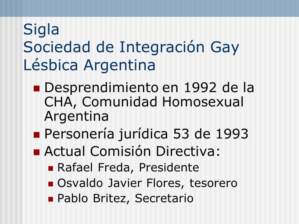 Sigla Sociedad de Integración Gay Lésbica Argentina Desprendimiento en 1992 de la CHA, Comunidad Homosexual Argentina Personería jurídica 53 de 1993 A