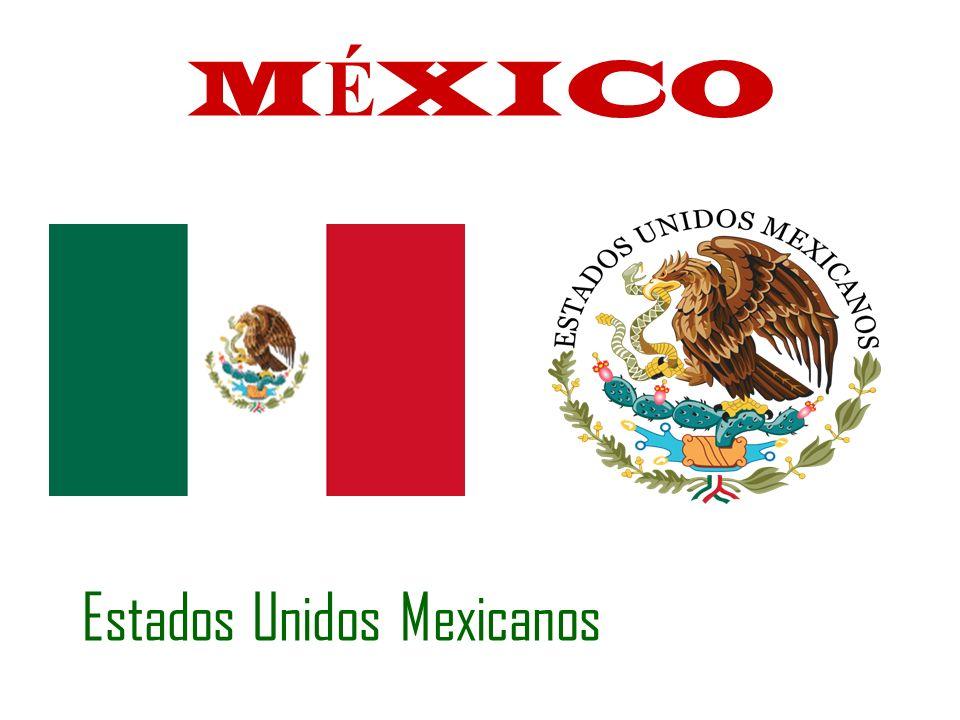 M É XICO Estados Unidos Mexicanos