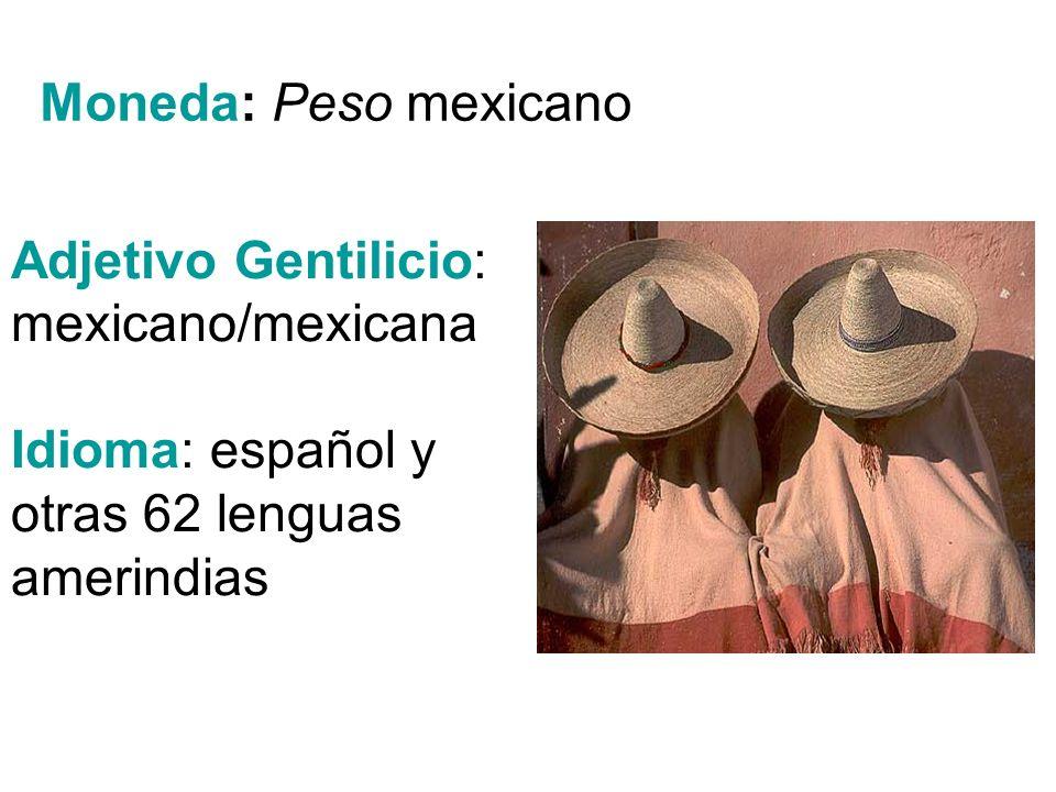 Adjetivo Gentilicio: mexicano/mexicana Idioma: español y otras 62 lenguas amerindias Moneda: Peso mexicano