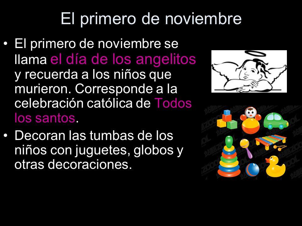 El primero de noviembre El primero de noviembre se llama el día de los angelitos y recuerda a los niños que murieron. Corresponde a la celebración cat
