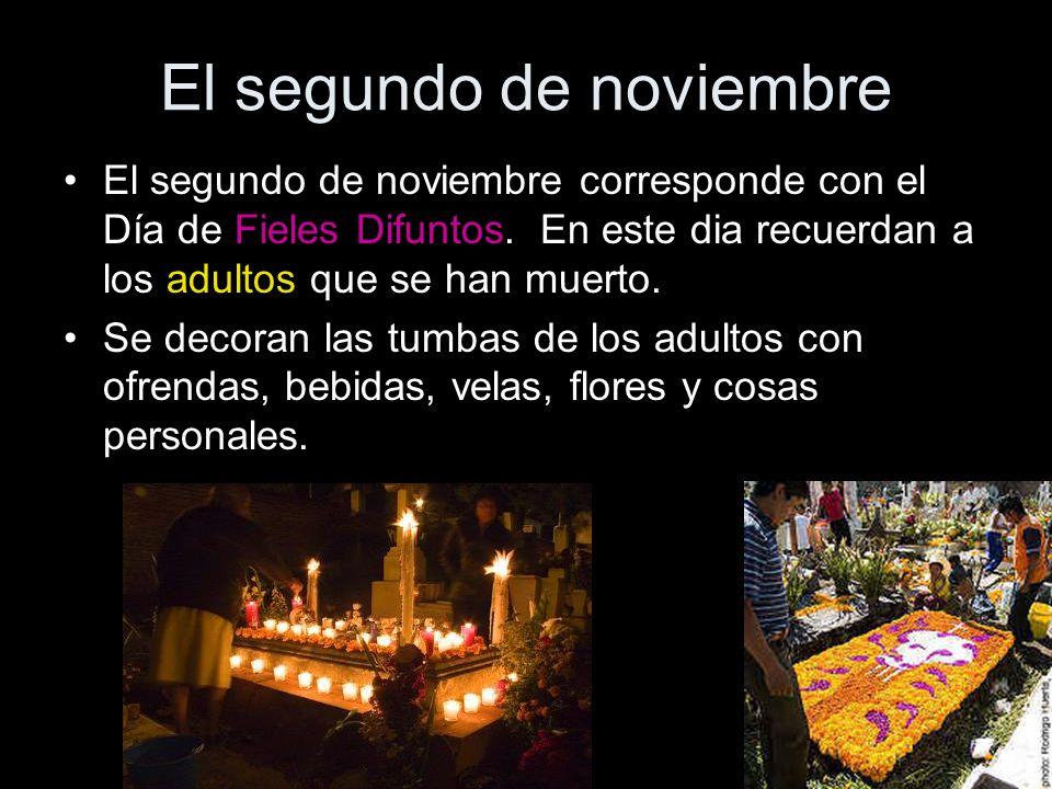 El segundo de noviembre El segundo de noviembre corresponde con el Día de Fieles Difuntos. En este dia recuerdan a los adultos que se han muerto. Se d