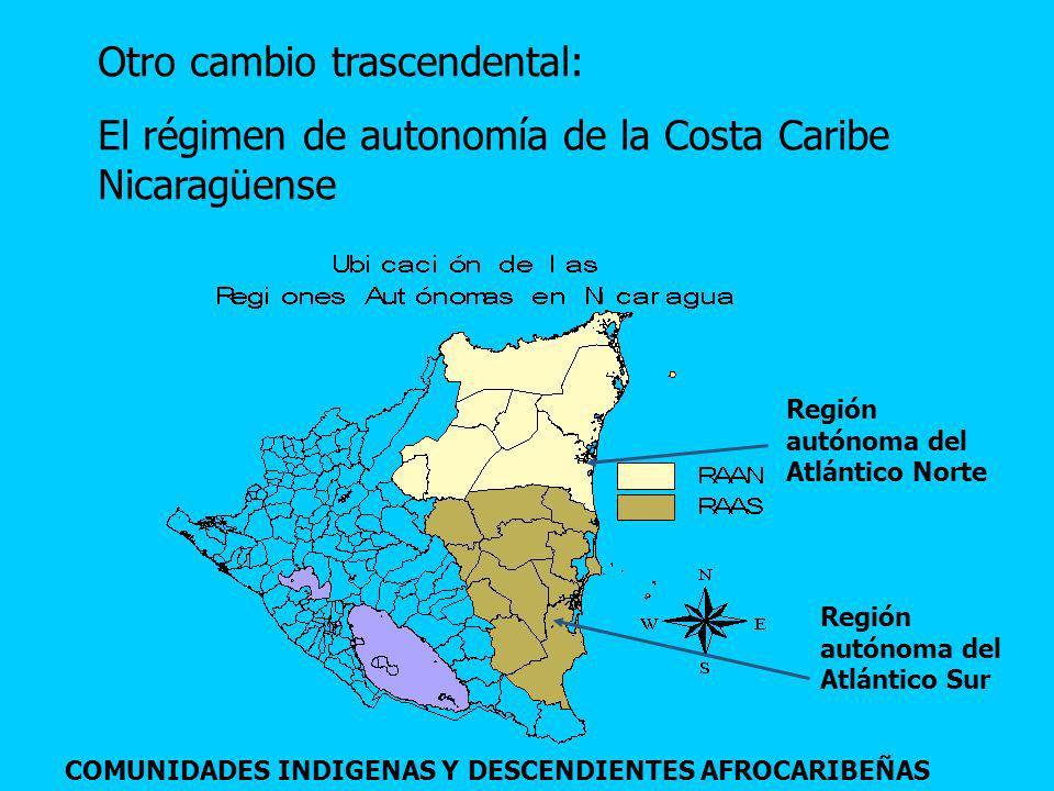 Otro cambio trascendental: El régimen de autonomía de la Costa Caribe Nicaragüense Región autónoma del Atlántico Norte Región autónoma del Atlántico S