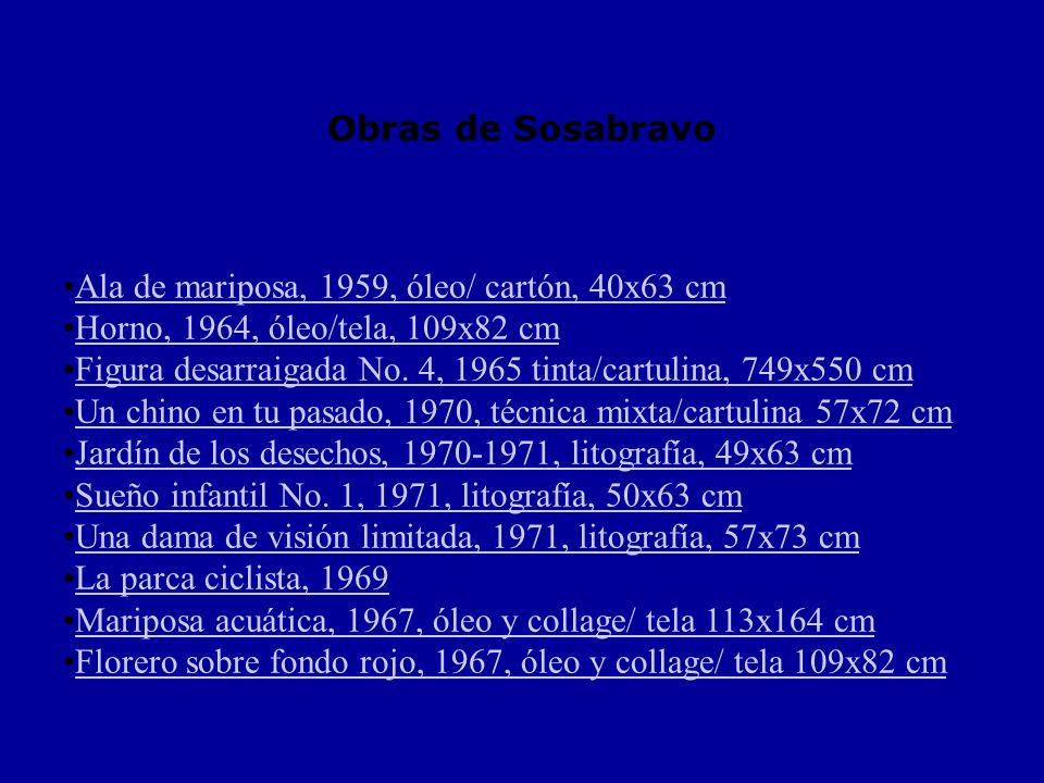 Obras de Sosabravo Ala de mariposa, 1959, óleo/ cartón, 40x63 cm Horno, 1964, óleo/tela, 109x82 cm Figura desarraigada No.