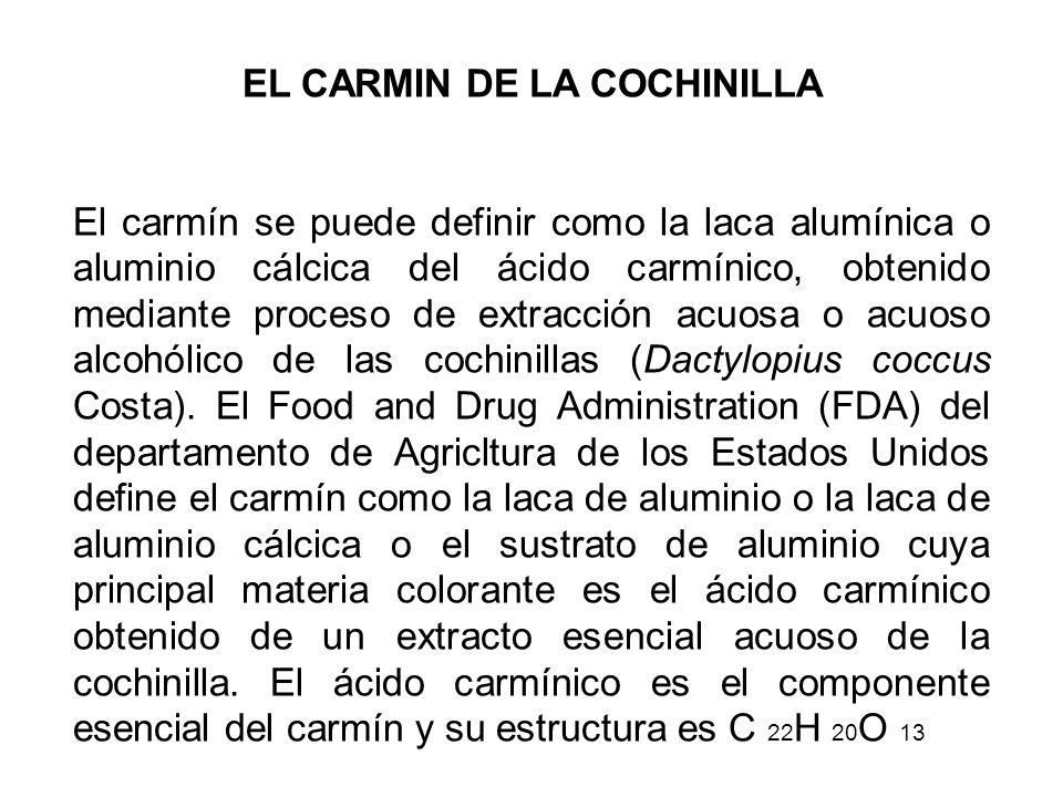 EL CARMIN DE LA COCHINILLA El carmín se puede definir como la laca alumínica o aluminio cálcica del ácido carmínico, obtenido mediante proceso de extr