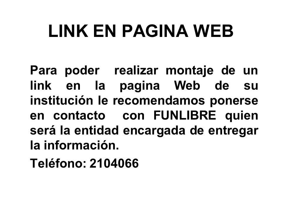 LINK EN PAGINA WEB Para poder realizar montaje de un link en la pagina Web de su institución le recomendamos ponerse en contacto con FUNLIBRE quien se