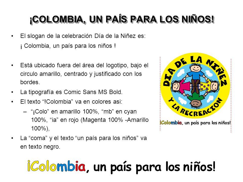 ¡COLOMBIA, UN PAÍS PARA LOS NIÑOS! El slogan de la celebración Día de la Niñez es: ¡ Colombia, un país para los niños ! Está ubicado fuera del área de
