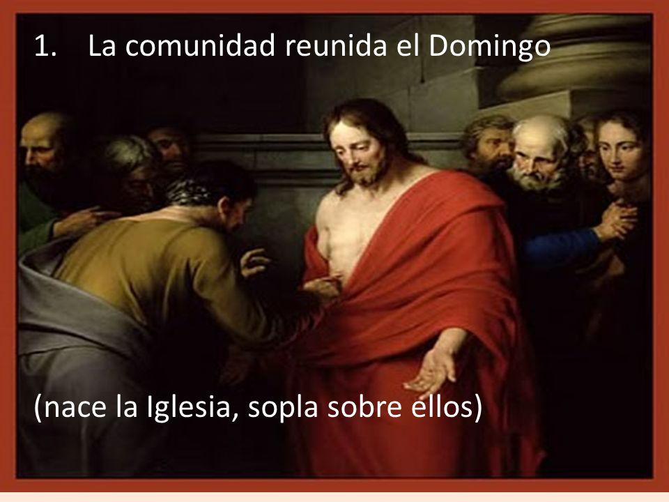 1.La comunidad reunida el Domingo (nace la Iglesia, sopla sobre ellos)