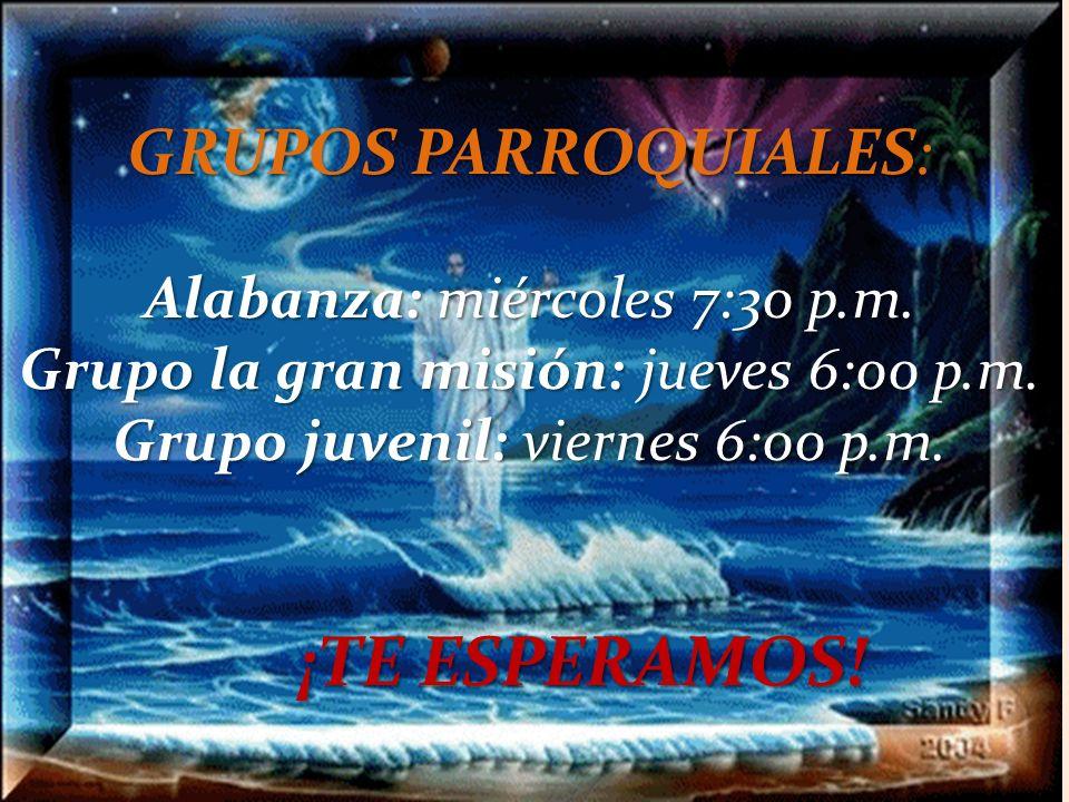 GRUPOS PARROQUIALES: Alabanza: miércoles 7:30 p.m.