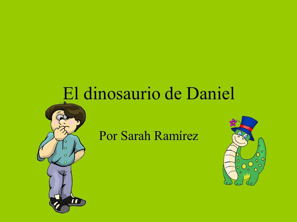 El dinosaurio de Daniel Por Sarah Ramírez