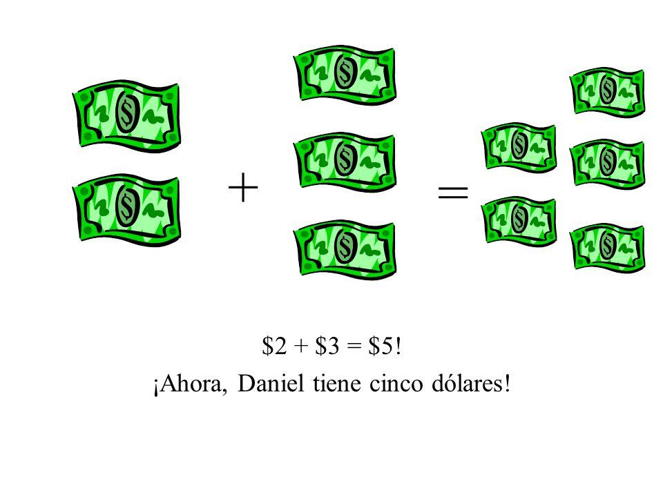 $2 + $3 = $5! ¡Ahora, Daniel tiene cinco dólares! + =