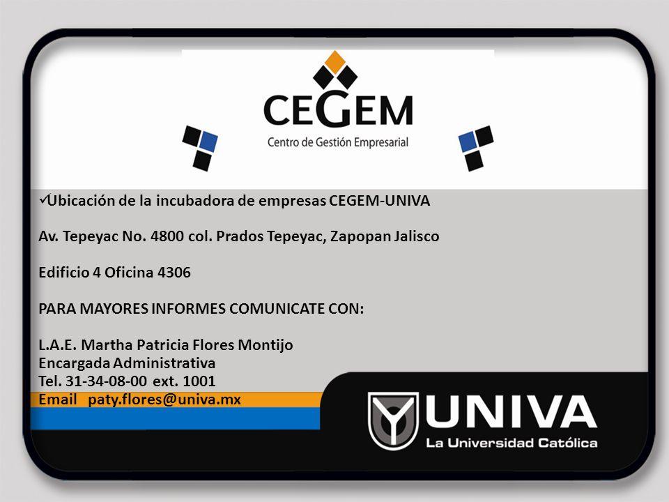 Ubicación de la incubadora de empresas CEGEM-UNIVA Av. Tepeyac No. 4800 col. Prados Tepeyac, Zapopan Jalisco Edificio 4 Oficina 4306 PARA MAYORES INFO