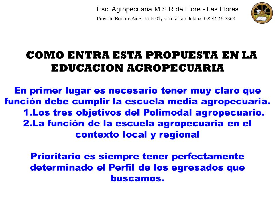 COMO ENTRA ESTA PROPUESTA EN LA EDUCACION AGROPECUARIA En primer lugar es necesario tener muy claro que función debe cumplir la escuela media agropecu