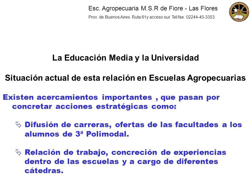 La Educación Media y la Universidad Situación actual de esta relación en Escuelas Agropecuarias Existen acercamientos importantes, que pasan por concr