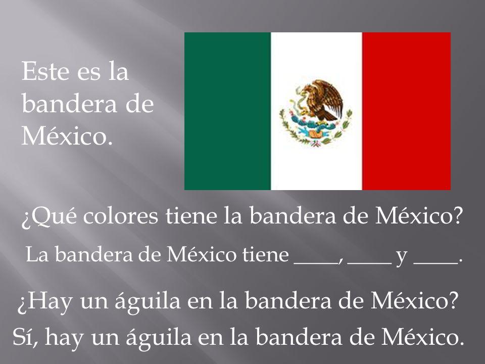 Este es la bandera de México. ¿Qué colores tiene la bandera de México? ¿Hay un águila en la bandera de México? Sí, hay un águila en la bandera de Méxi