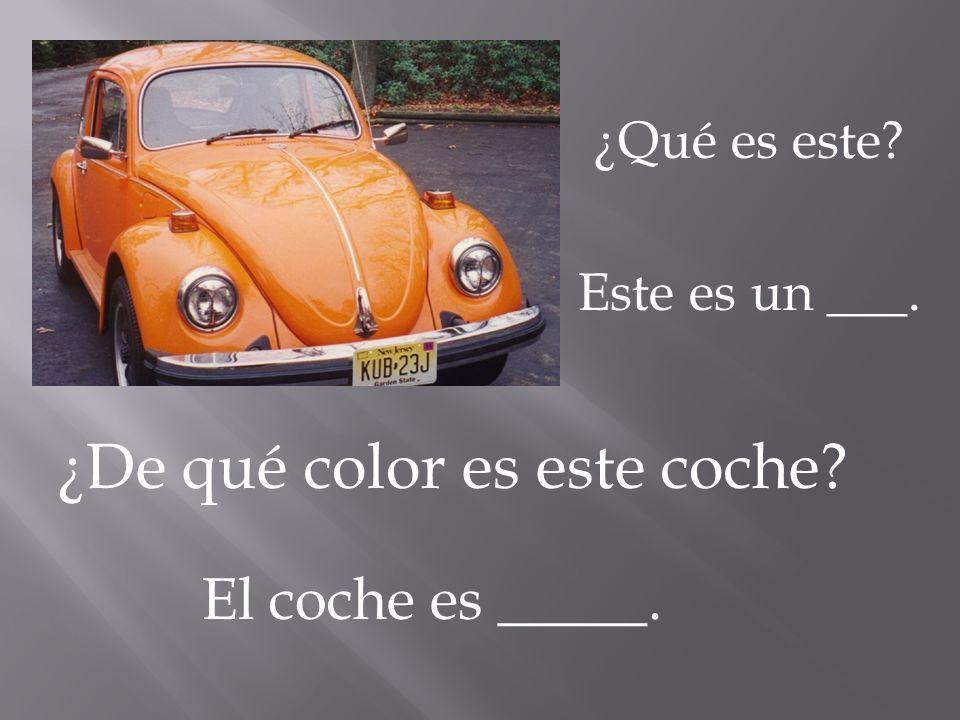 ¿Qué es este? Este es un ___. ¿De qué color es este coche?