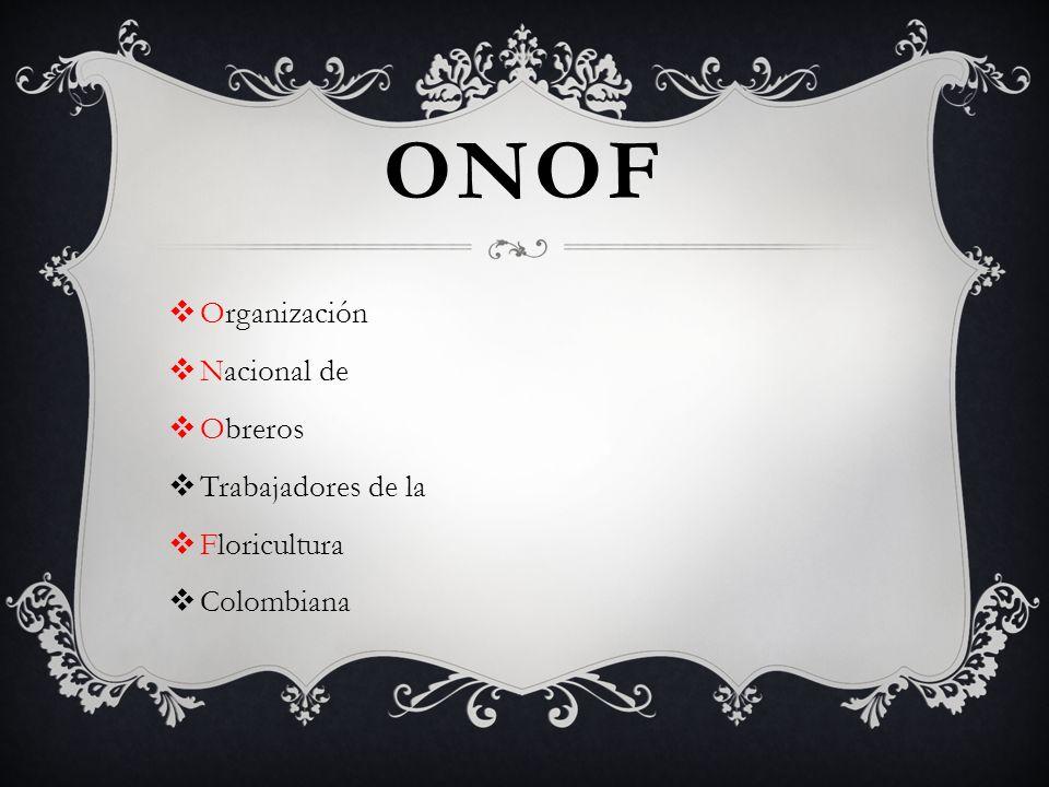 ONOF Organización Nacional de Obreros Trabajadores de la Floricultura Colombiana
