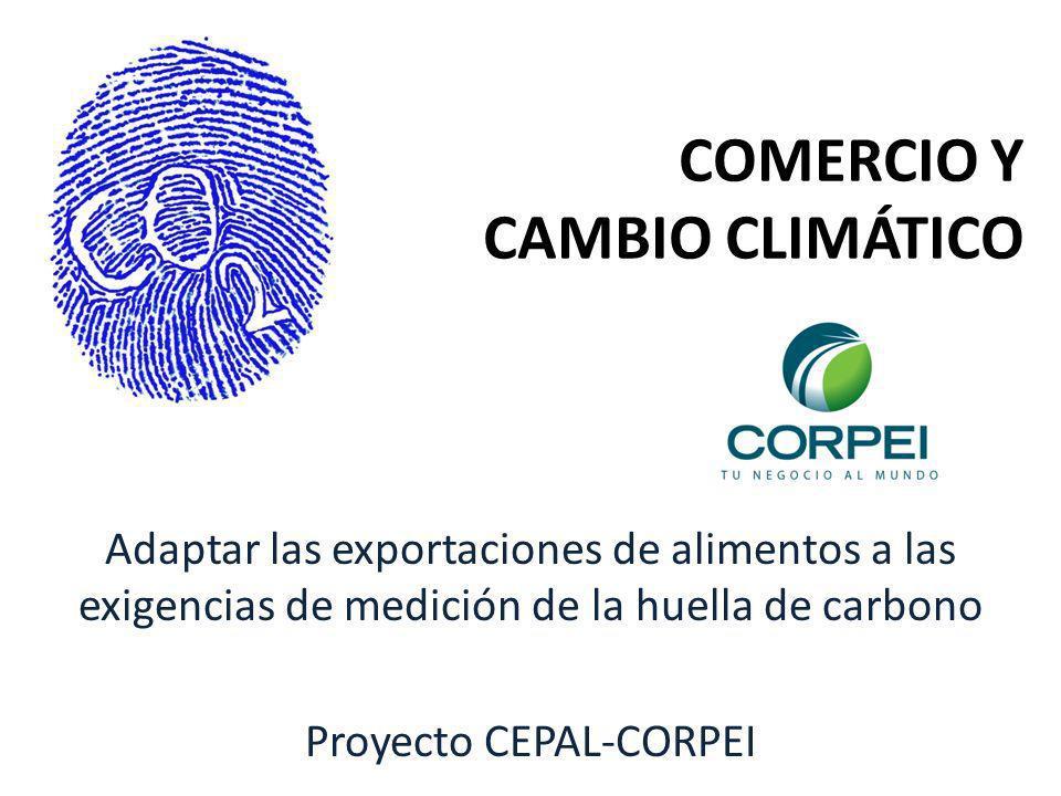 COMERCIO Y CAMBIO CLIMÁTICO Adaptar las exportaciones de alimentos a las exigencias de medición de la huella de carbono Proyecto CEPAL-CORPEI