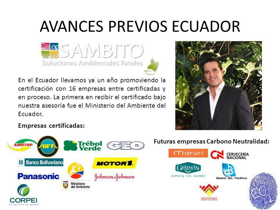 AVANCES PREVIOS ECUADOR En el Ecuador llevamos ya un año promoviendo la certificación con 16 empresas entre certificadas y en proceso. La primera en r