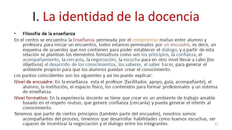 I. La identidad de la docencia Filosofía de la enseñanza En el centro se encuentra la Enseñanza permeada por el compromiso mutuo entre alumno y profes