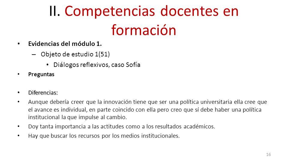 II. Competencias docentes en formación Evidencias del módulo 1. – Objeto de estudio 1(51) Diálogos reflexivos, caso Sofía Preguntas Diferencias: Difer