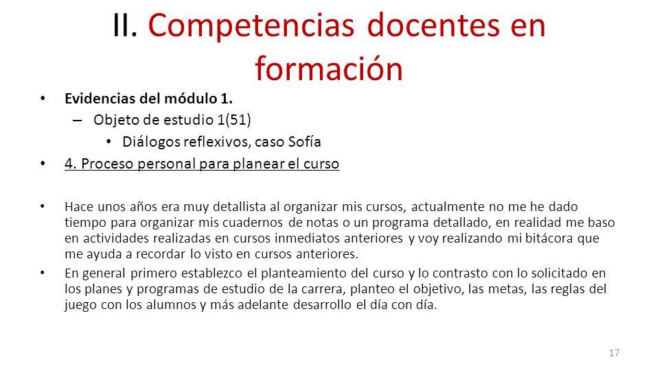II. Competencias docentes en formación Evidencias del módulo 1. – Objeto de estudio 1(51) Diálogos reflexivos, caso Sofía 4. Proceso personal para pla