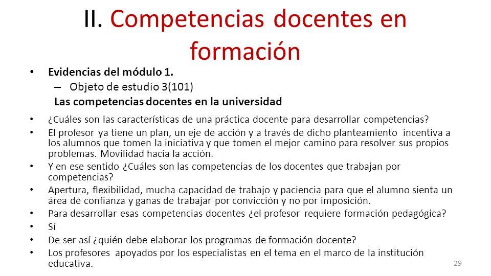 II. Competencias docentes en formación Evidencias del módulo 1. – Objeto de estudio 3(101) Las competencias docentes en la universidad ¿Cuáles son las