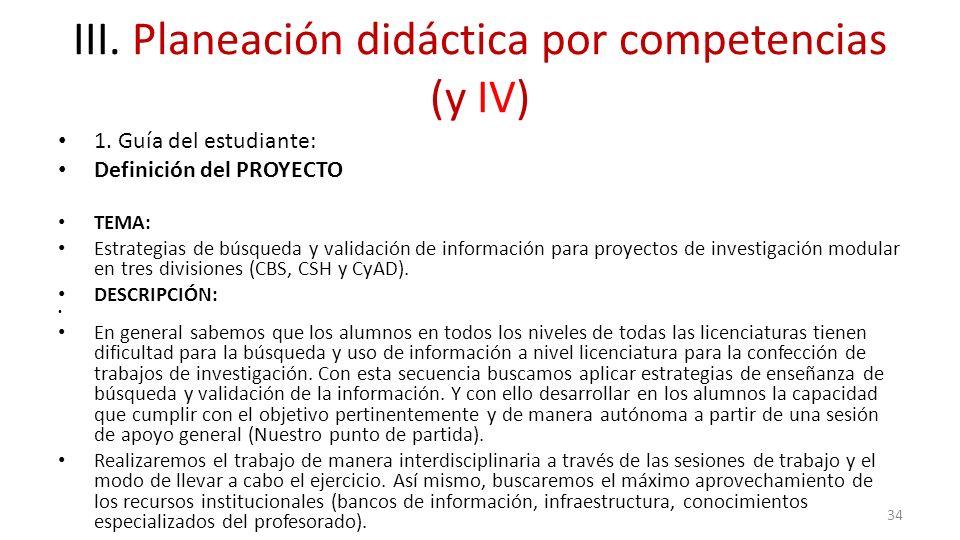 III. Planeación didáctica por competencias (y IV) 1. Guía del estudiante: Definición del PROYECTO TEMA: Estrategias de búsqueda y validación de inform