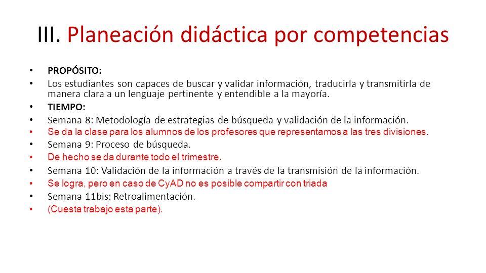 III. Planeación didáctica por competencias PROPÓSITO: Los estudiantes son capaces de buscar y validar información, traducirla y transmitirla de manera