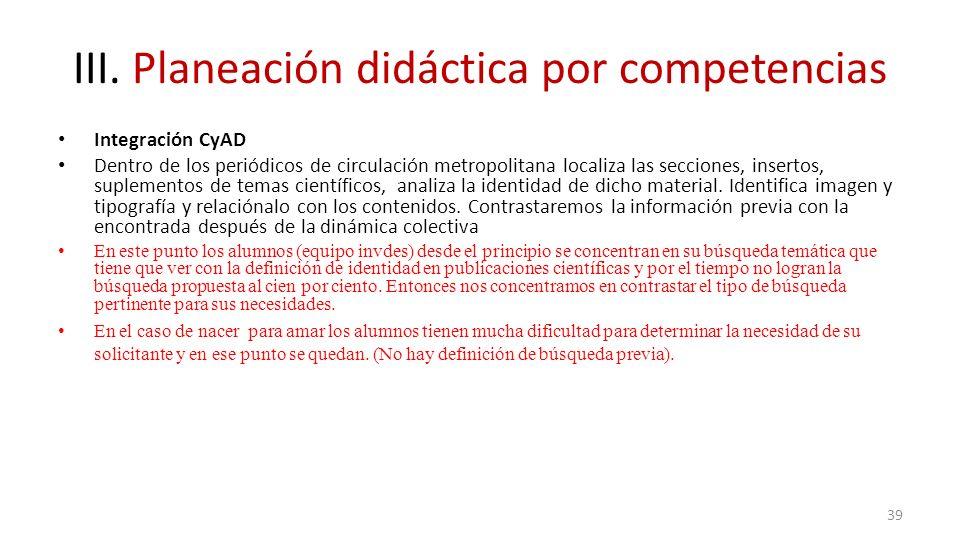 III. Planeación didáctica por competencias Integración CyAD Dentro de los periódicos de circulación metropolitana localiza las secciones, insertos, su