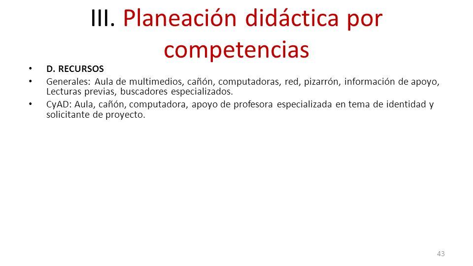 III. Planeación didáctica por competencias D. RECURSOS Generales: Aula de multimedios, cañón, computadoras, red, pizarrón, información de apoyo, Lectu