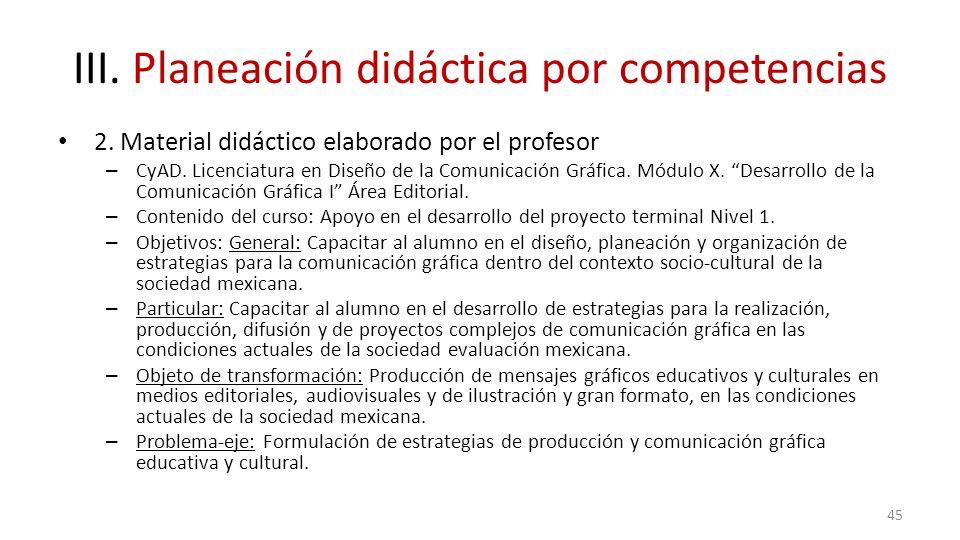 III. Planeación didáctica por competencias 2. Material didáctico elaborado por el profesor – CyAD. Licenciatura en Diseño de la Comunicación Gráfica.