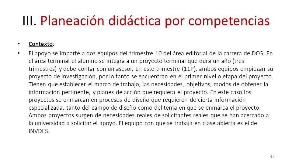 III. Planeación didáctica por competencias Contexto: El apoyo se imparte a dos equipos del trimestre 10 del área editorial de la carrera de DCG. En el
