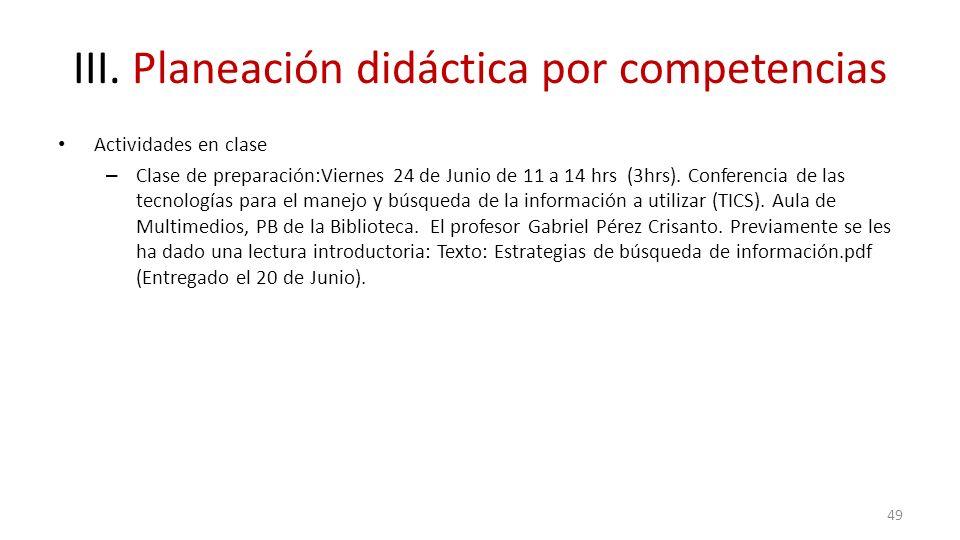 III. Planeación didáctica por competencias Actividades en clase – Clase de preparación:Viernes 24 de Junio de 11 a 14 hrs (3hrs). Conferencia de las t