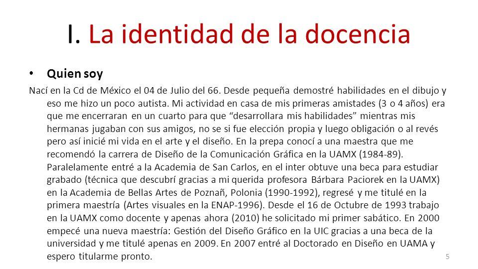 I. La identidad de la docencia Quien soy Nací en la Cd de México el 04 de Julio del 66. Desde pequeña demostré habilidades en el dibujo y eso me hizo