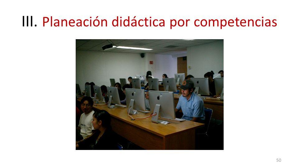 III. Planeación didáctica por competencias 50