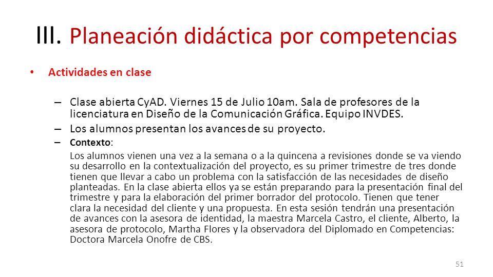 III. Planeación didáctica por competencias Actividades en clase – Clase abierta CyAD. Viernes 15 de Julio 10am. Sala de profesores de la licenciatura