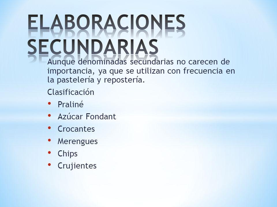 Aunque denominadas secundarias no carecen de importancia, ya que se utilizan con frecuencia en la pastelería y repostería. Clasificación Praliné Azúca