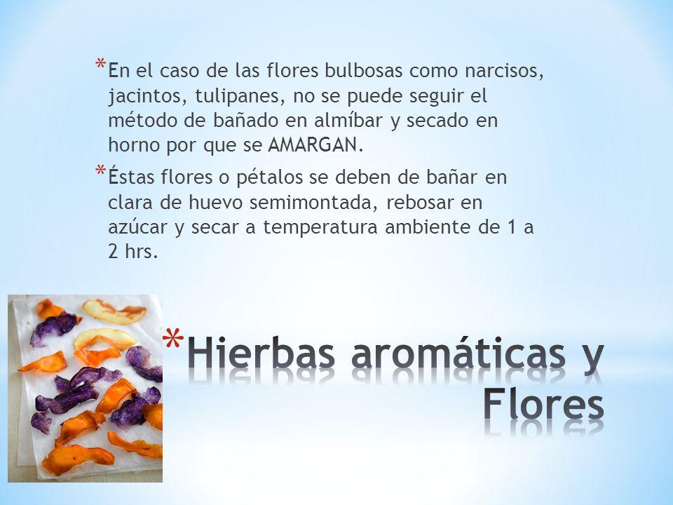 * En el caso de las flores bulbosas como narcisos, jacintos, tulipanes, no se puede seguir el método de bañado en almíbar y secado en horno por que se