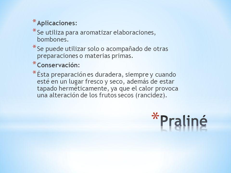 * Aplicaciones: * Se utiliza para aromatizar elaboraciones, bombones. * Se puede utilizar solo o acompañado de otras preparaciones o materias primas.