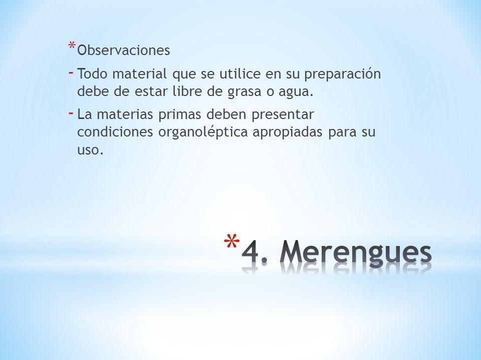 * Observaciones - Todo material que se utilice en su preparación debe de estar libre de grasa o agua. - La materias primas deben presentar condiciones