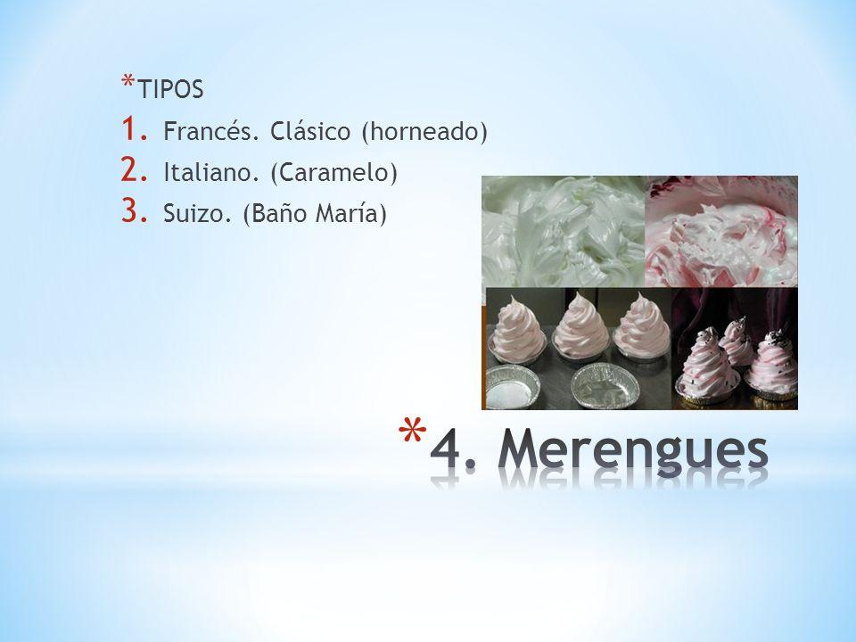 * TIPOS 1. Francés. Clásico (horneado) 2. Italiano. (Caramelo) 3. Suizo. (Baño María)