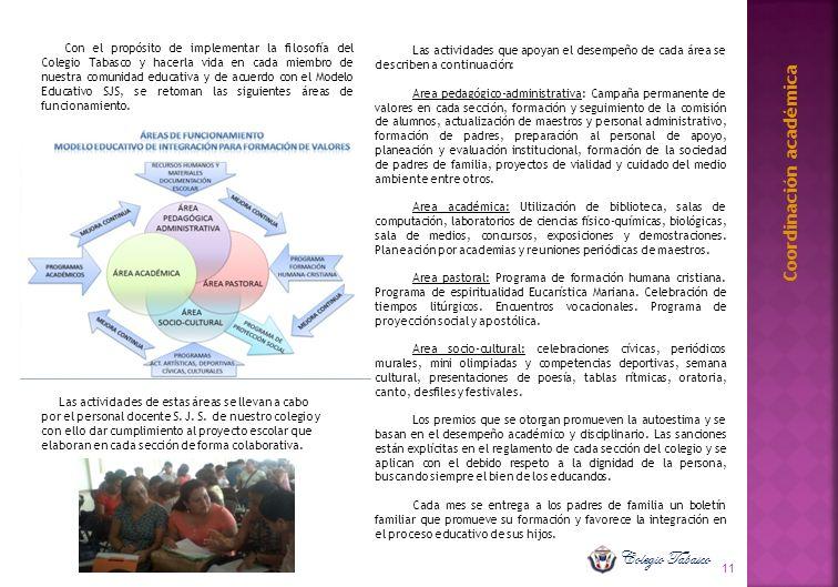 Coordinación académica Con el propósito de implementar la filosofía del Colegio Tabasco y hacerla vida en cada miembro de nuestra comunidad educativa