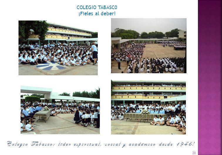 20 COLEGIO TABASC0 ¡Fieles al deber! Colegio Tabasco: líder espiritual, social y académico desde 1946!