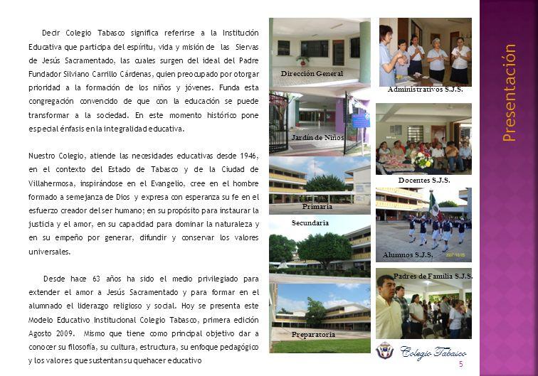 Fundamento y razón de ser del Colegio Tabasco El Colegio Tabasco forma parte de las escuelas S.J.S.
