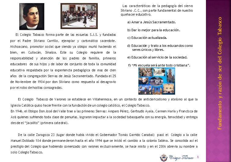 Fundamento y razón de ser del Colegio Tabasco El Colegio Tabasco forma parte de las escuelas S.J.S. y fundadas por el Padre Silviano Carrillo, ejempla